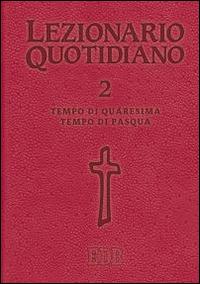 Lezionario quotidiano. Vol. 2: Tempo di Quaresima. Tempo di Pasqua.
