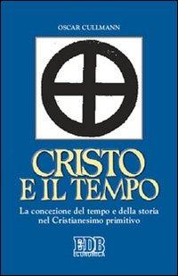 Cristo e il tempo. La concezione del tempo e della storia nel Cris..