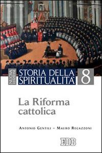 Storia della spiritualità. Vol. 8: La riforma cattolica.