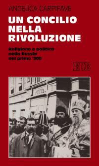 Un Concilio nella rivoluzione. Religione e politica nella Russia d..