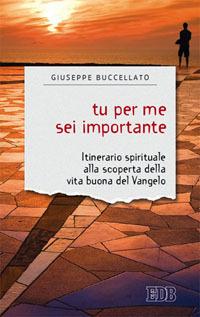 Tu per me sei importante. Itinerario spirituale alla scoperta dell..