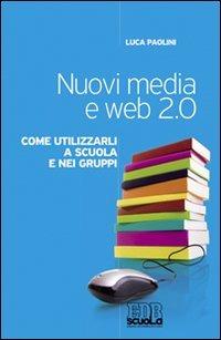 Nuovi media e web 2.0. Come utilizzarli a scuola e nei gruppi
