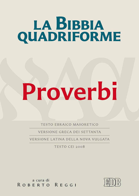 La Bibbia quadriforme. Proverbi. Testo ebraico masoretico, version..