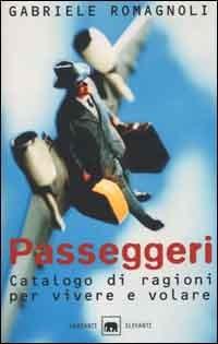(NUOVO o USATO) Passeggeri. Catalogo di ragioni per vivere e volare
