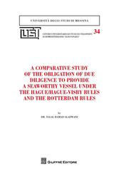 A comparative study of the obligation of due diligence to provide a seaworthy vessel under the Hague/Hague-Visby Rules and the Rotterdam Rules  - Talal Hamad Aladwani Libro - Libraccio.it