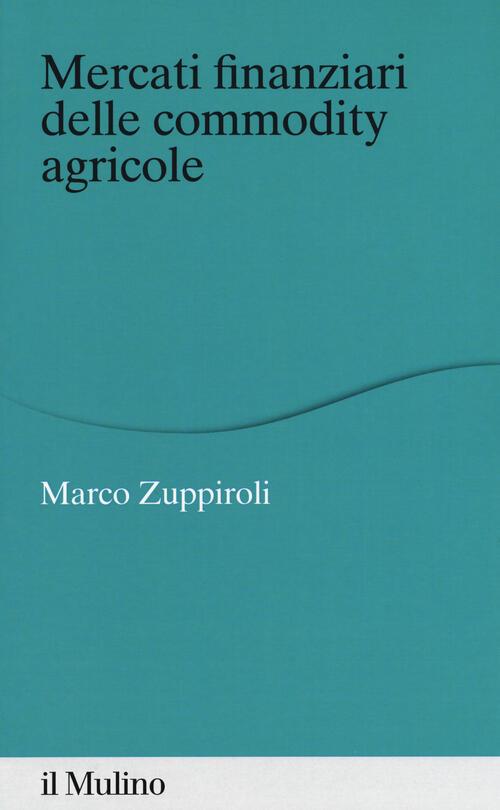 d370ebd786 Mercati finanziari delle commodity agricole - Marco Zuppiroli Libro -  Libraccio.it