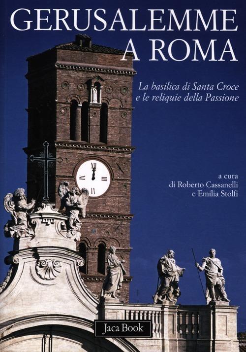Gerusalemme a Roma. La Basilica di Santa Croce e le reliquie della..
