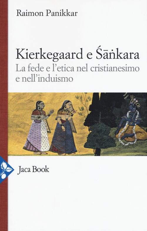 Kierkegaard e Sankara. La fede e l'etica nel cristianesimo