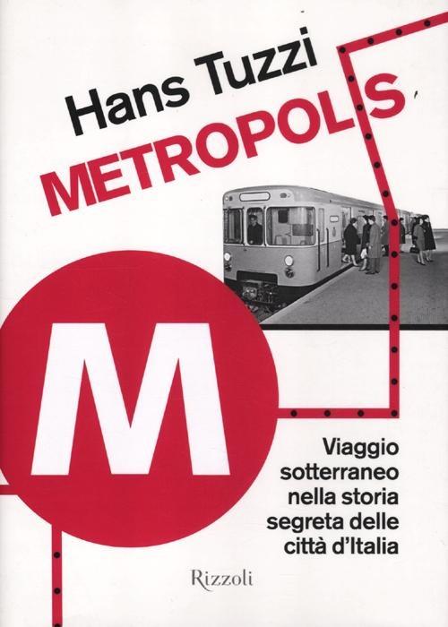 Metropolis. Viaggio sotterraneo nella storia segreta delle citta d..