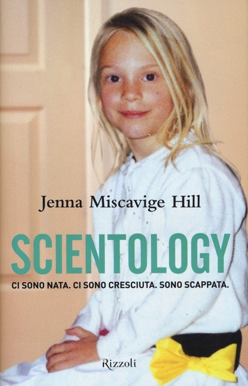 Scientology. Ci sono nata. Ci sono cresciuta. Sono scappata