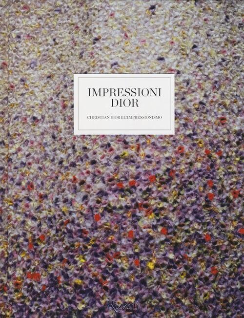 christian dior libro  Impressioni Dior. Christian Dior e l'Impressionismo Libro -