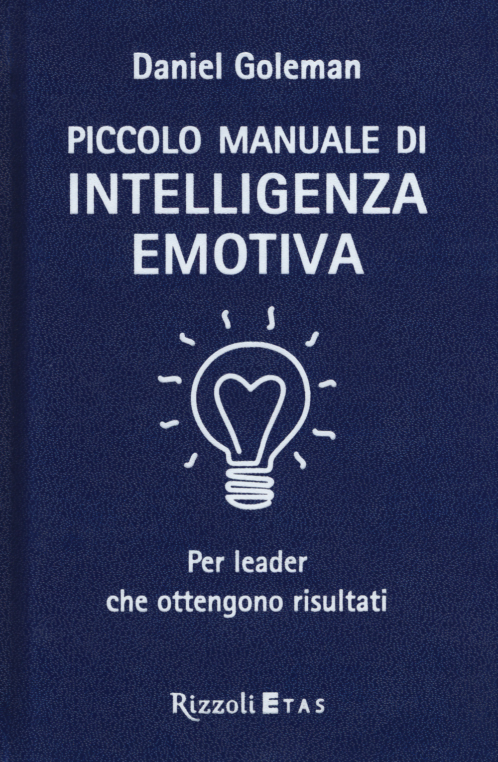 Piccolo manuale di intelligenza emotiva per leader che ottengono r..