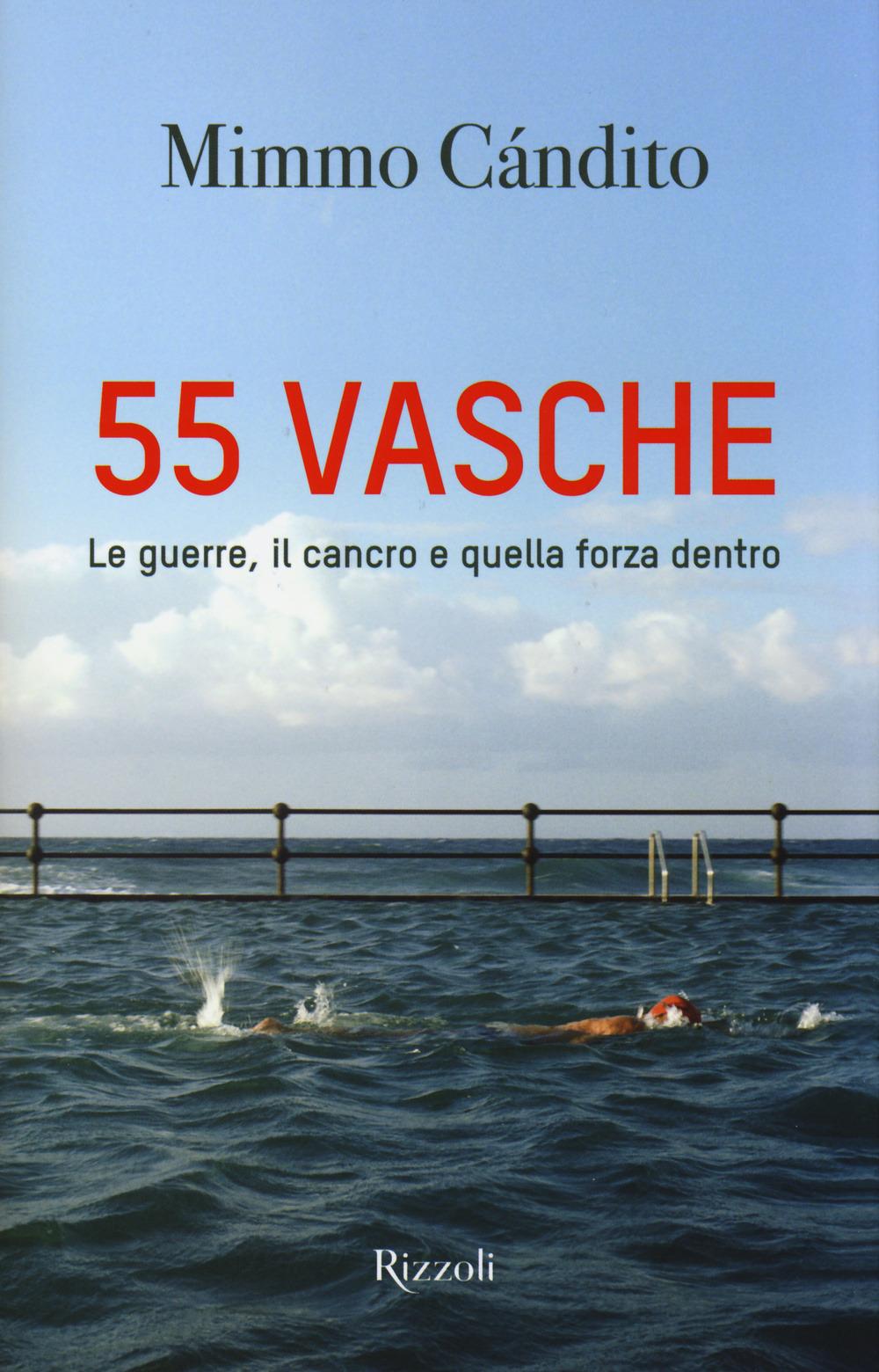 (NUOVO o USATO) 55 vasche. Le guerre, il cancro e quella forza dentro