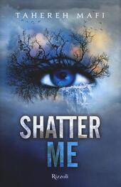 Shatter me  - Tahereh Mafi Libro - Libraccio.it