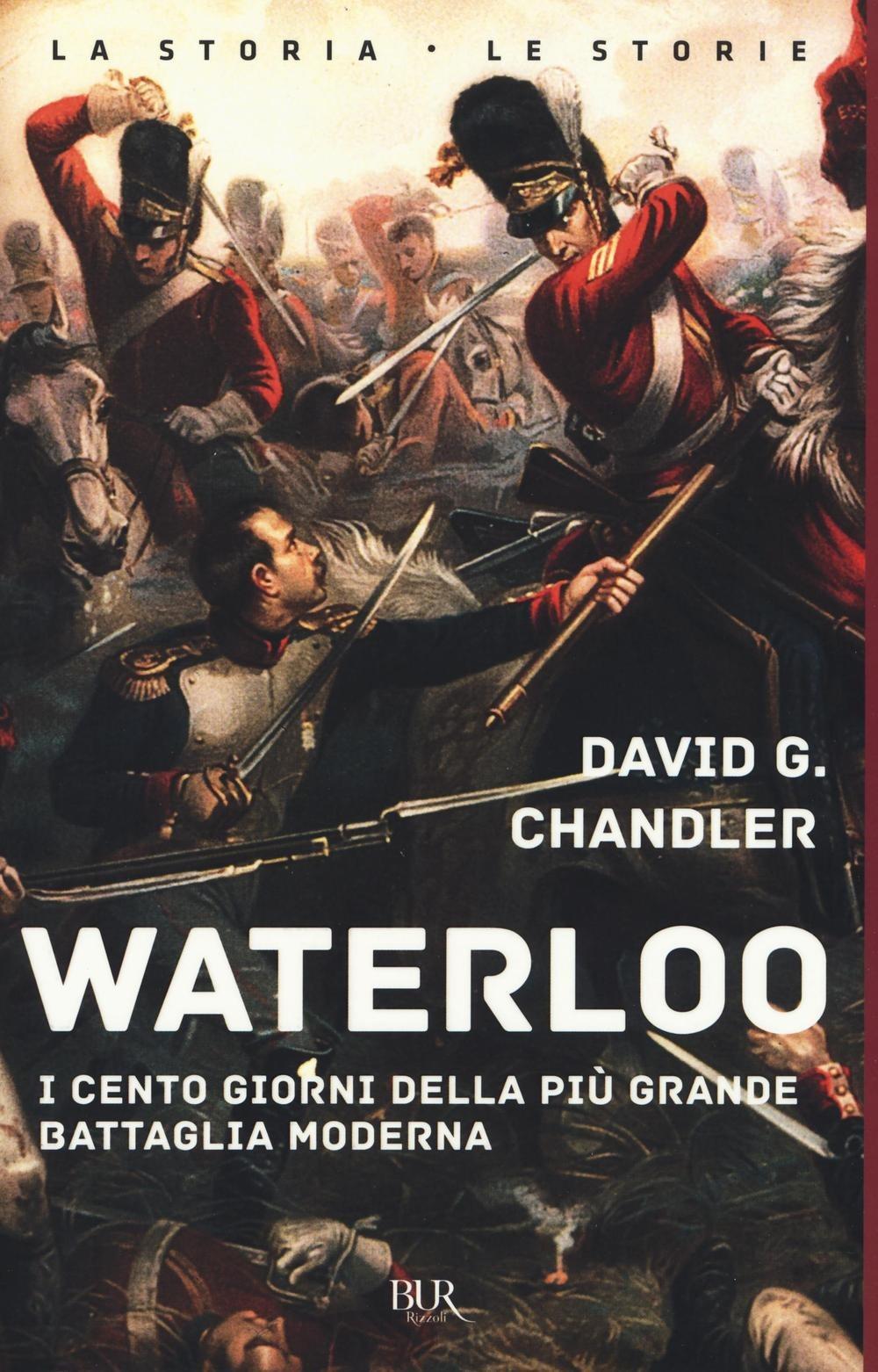 (NUOVO o USATO) Waterloo. I cento giorni della più grande battagli..