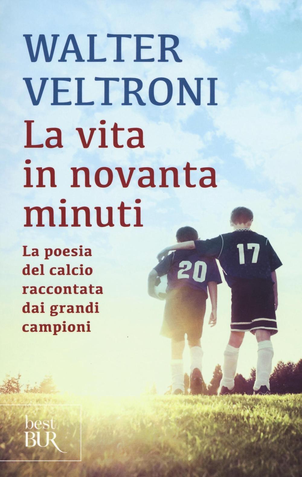 (NUOVO o USATO) La vita in novanta minuti. La poesia del calcio ra..