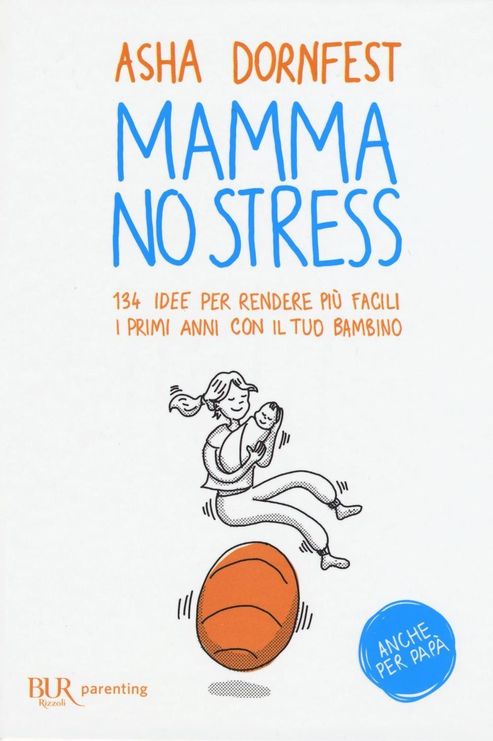 (NUOVO o USATO) Mamma no stress. 134 idee per rendere più facili i..