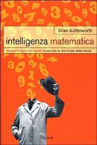 Intelligenza matematica. Vincere la paura dei numeri scoprendo le ..