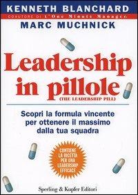 Leadership in pillole. Scopri la formula vincente per ottenere il ..