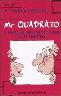 Mr. Quadrato. A spasso nel meraviglioso mondo della geometria