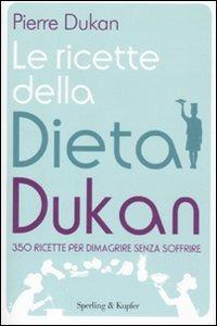 Image of (NUOVO o USATO) Le ricette della dieta Dukan. 350 ricette per dima..