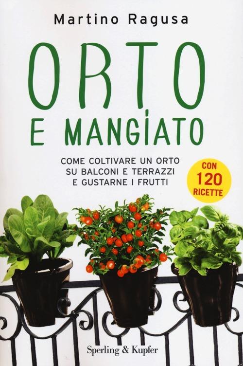 Image of Orto e mangiato. Come coltivare un orto su balconi e terrazzi e gu..