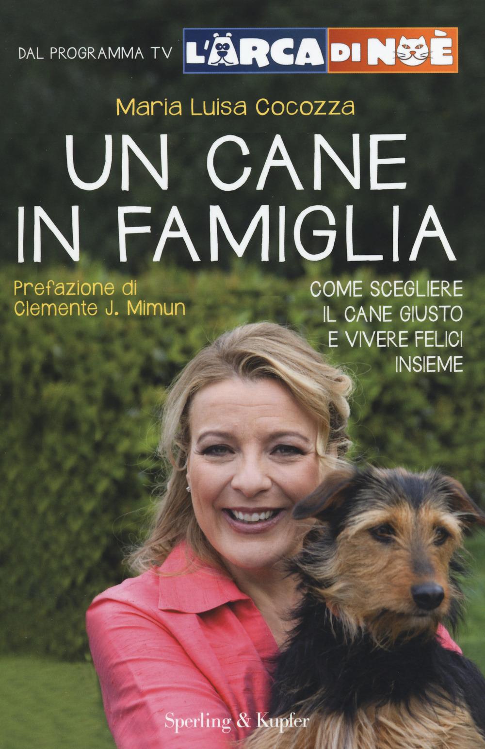 Un cane in famiglia. Come scegliere il cane giusto e vivere felici..
