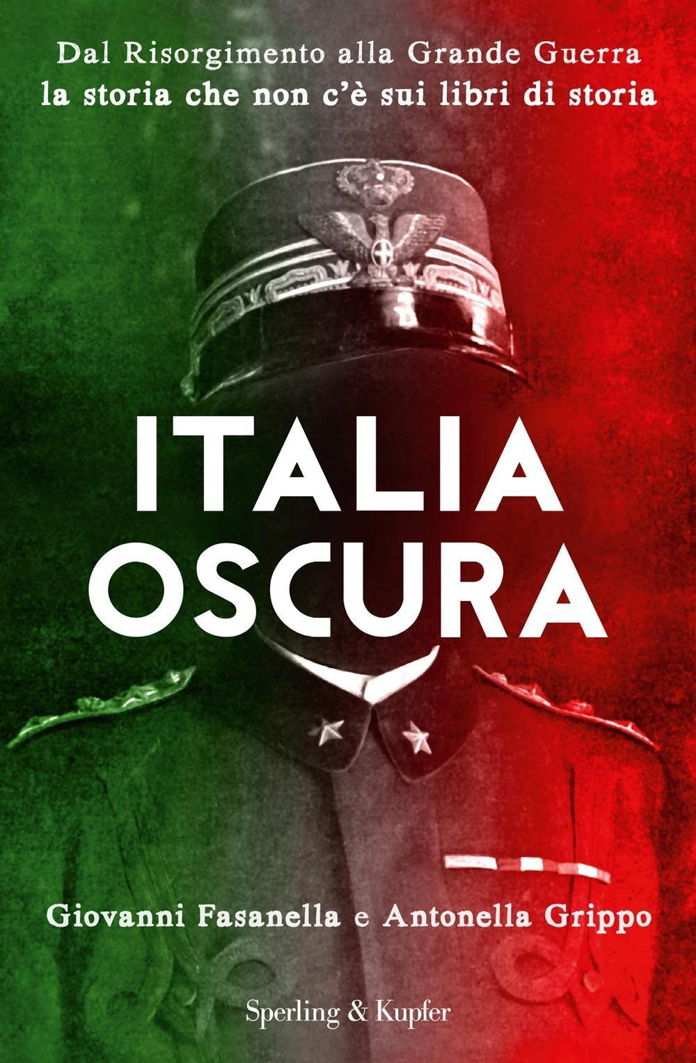 Italia oscura. Dal Risorgimento alla grande guerra, la storia che ..