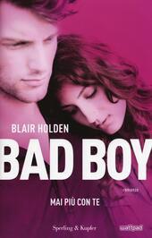Mai più con te. Bad boy  - Blair Holden Libro - Libraccio.it