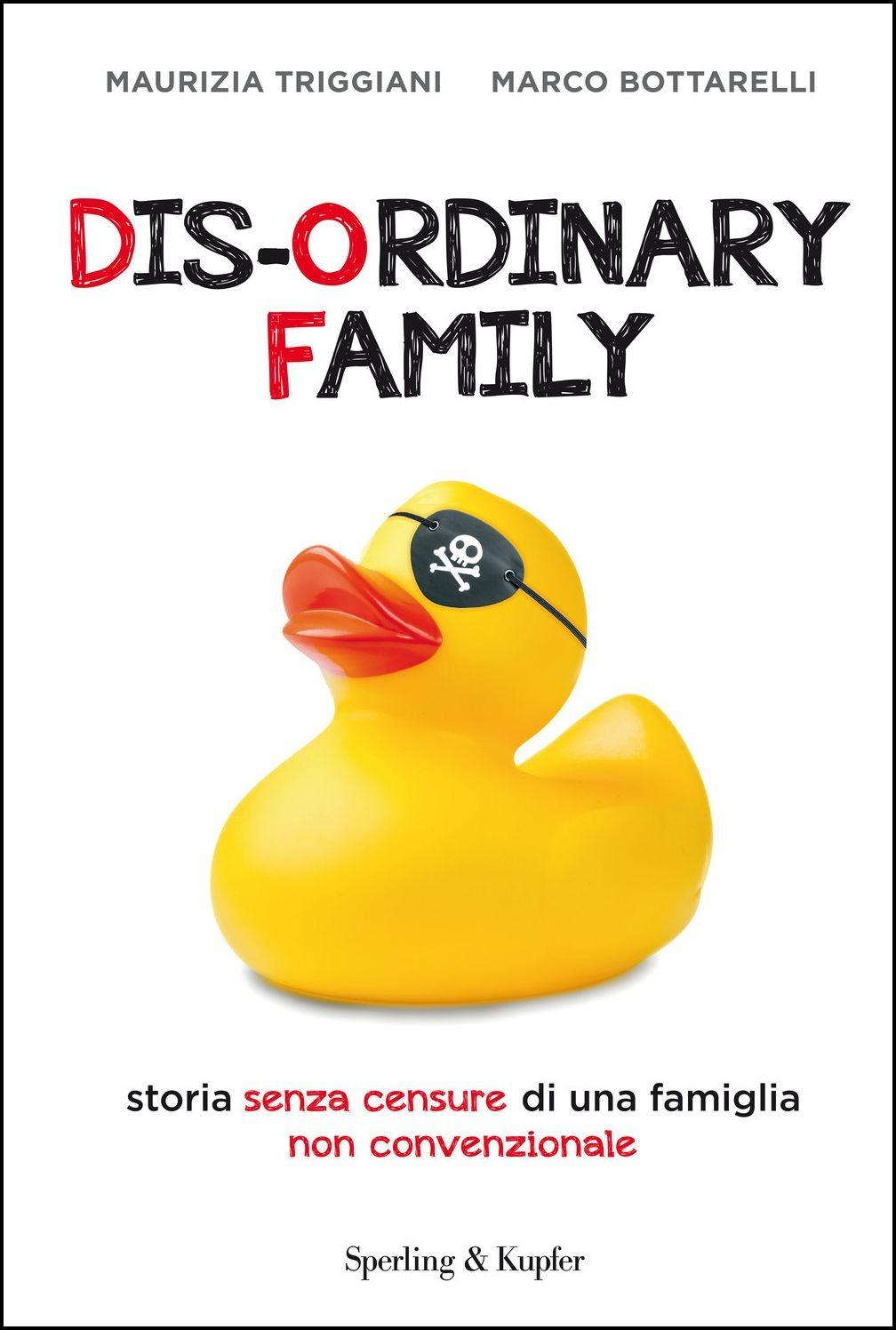 Dis ordinary family. Storia senza censure di una famiglia non conv..