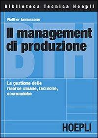 Il management di produzione. La gestione delle risorse umane, tecn..