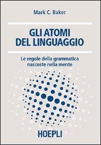 Gli atomi del linguaggio. Le regole della grammatica nascoste nell..