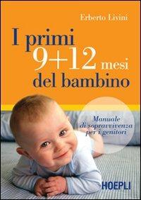 (NUOVO o USATO) I primi 9+12 mesi del bambino. Manuale di sopravvi..