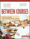 Between courses. An english journey through international catering. Con CD Audio. Per gli Ist. professionali alberghieri