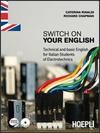 Switch on your English. Technical and basic English for Italian students of electrotechnics. Per gli Ist. professionali. Con CD Audio. Con espansione online