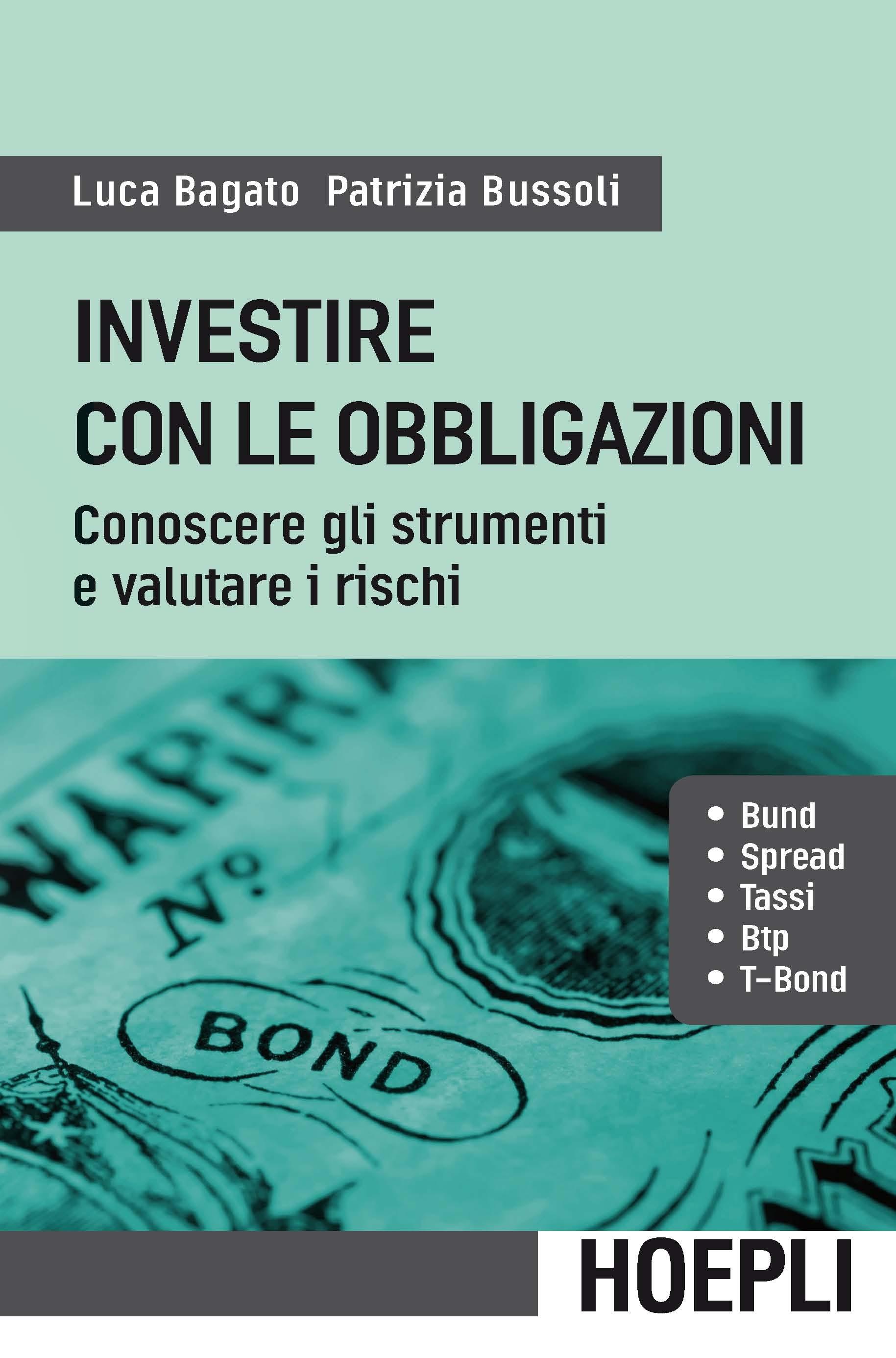 Investire con le obbligazioni. Conoscere gli strumenti e valutare...