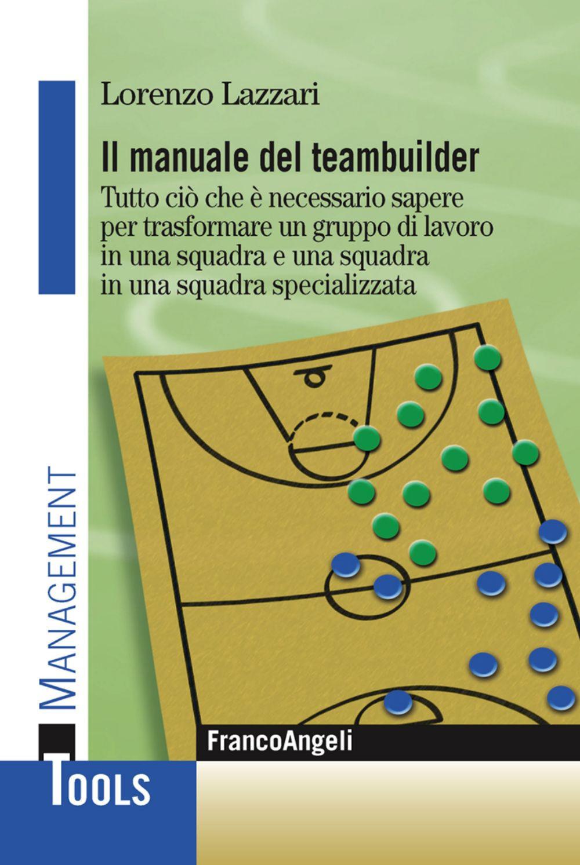 Il manuale del teambuilder. Tutto ciò che è necessario sapere per ..
