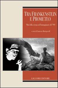 Image of (NUOVO o USATO) Tra Frankenstein e Prometeo. Miti della scienza ne..