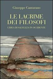 Le lacrime dei filosofi. L'idea di salvezza in Occidente  - Giuseppe Cantarano Libro - Libraccio.it