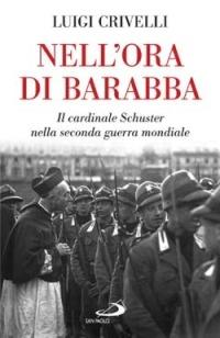 Image of Nell'ora di Barabba. Il cardinale Schuster nella seconda guerra mo..