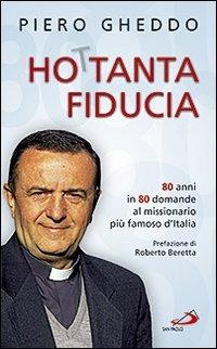 Image of Ho 80tanta fiducia. 80 anni in 80 domande al missionario più famos..