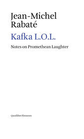 Kafka L.O.L. Notes on promethean laughter