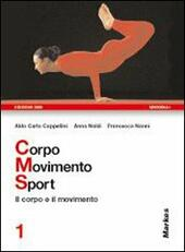 Corpo movimento sport. Vol. 1: Il corpo e il movimento.