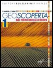 Geoscoperta. Vol. 1: Dal territorio all'Europa.