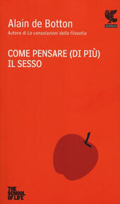 Come pensare (di più) il sesso. The school of life  - Alain de Botton Libro - Libraccio.it