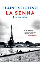 La Senna. Storia e mito - Elaine Sciolino Libro - Libraccio.it