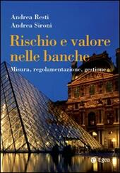 Rischio e valore nelle banche. Risk management e capital allocation  - Andrea Sironi, Andrea Resti Libro - Libraccio.it