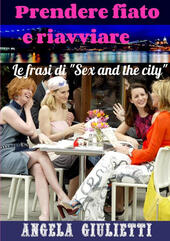 Prendere fiato e riavviare. Le frasi di «Sex and the city»