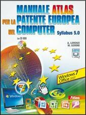 Manuale Atlas per la patente europea del computer. Syllabus 5.0 Windows Seven-Office 2007. Con CD-ROM. Con espansione online