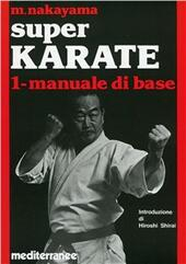 Super karate. Vol. 1: Manuale di base.